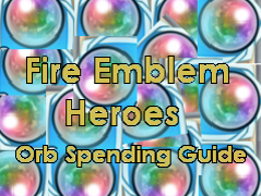 Fire Emblem Heroes Orb Spending Guide will help you make better orb spending decisions.