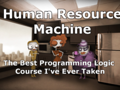 Human Resource Machine may be the best programming logic course I have ever taken.